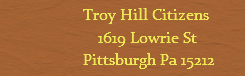 Troy Hill Citizens, Inc., 1619 Lowrie St. Pittsburgh, PA 15212